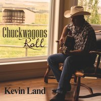 Chuckwagons Roll — Kevin Land