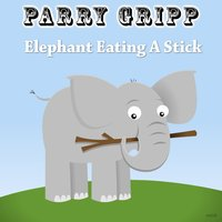 Elephant Eating a Stick — Parry Gripp