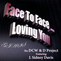 Face to Face Loving You — DCW&D Project featuring L. Sidley Davis