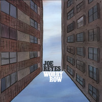 Worry Row — Joe Reyes