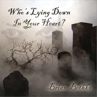 Who's Lying Down in Your Heart — Brian Bethke