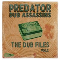 The Dub Files, Vol. 2 — Predator Dub Assassins