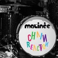 Chain Reaction — Matinee