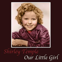 Our Little Girl — Shirley Temple