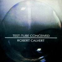 Test - Tube Conceived — Robert Calvert