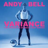 Variance - The 'Torsten the Bareback Saint' Remixes — Andy Bell