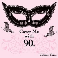 Cover Me With 90s, Vol. 3 — It's a Cover Up
