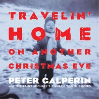 Travelin' Home On Another Christmas Eve (feat. The St. Michael's Church Youth Choirs) — Peter Galperin