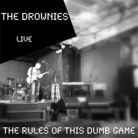 The Rules of This Dumb Game — The Drownies