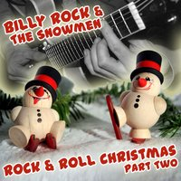 Rock & Roll Christmas Part Two — Billy Rock And The Snowmen