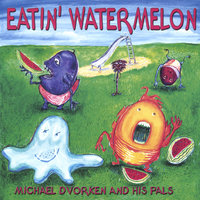 Eatin' Watermelon — Michael Dvorken and his Pals