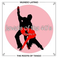 The Roots of Tango - Jewels Of The 40's, Vol. 6 — сборник