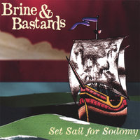 Set Sail for Sodomy — Brine & Bastards