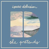 She Pretends — Isaac Delusion