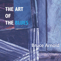 The Art of the Blues — Bruce Arnold