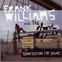 Temptation I'm Yours — Frank Williams and the Ghost Dance, Frank Williams & the Ghost Dance