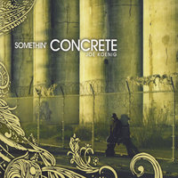 Somethin' Concrete — Joe Koenig