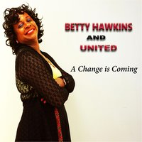 A Change Is Coming — Betty Hawkins & United