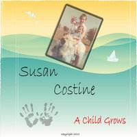 A Child Grows — Susan Costine
