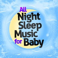 All Night Sleep Music for Baby — Baby Sleep Through the Night