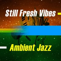 Still Fresh Vibes - Ambient Jazz — сборник