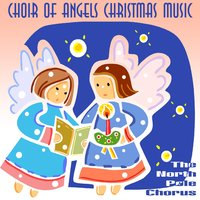 Choir Of Angels Christmas Music — The North Pole Chorus