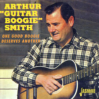 "One Good Boogie Deserves Another — Arthur ""Guitar Boogie"" Smith"
