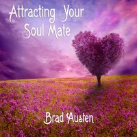 Attracting Your Soul Mate — Brad Austen