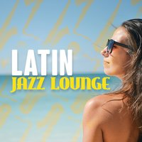 Latin Jazz Lounge — Buena Vista Cuban Players, The Latin Party All Stars, Buena Vista Cuban Players|Latin Jazz Lounge|The Latin Party All Stars, Bossa Nova Latin Jazz Piano Collective, Latin Jazz Lounge