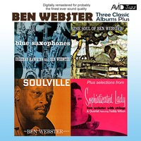 Three Classic Albums Plus (Blue Saxophones / Soulville / The Soul Of Ben Webster) — Ben Webster