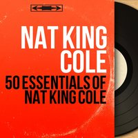 50 Essentials of Nat King Cole — Nat King Cole