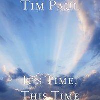 It's Time, This Time — Tim Paul