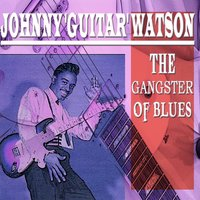 The Gangster of Blues — Johnny Guitar Watson