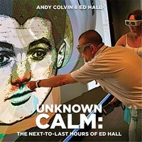 Unknown Calm: The Next-to-Last Hours of Ed Hall — Andy Colvin & Ed Hall