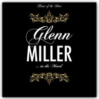 Glenn Miller Is In the Mood — Glenn Miller