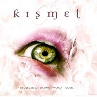 Trudging Down Your Soul — Kismet