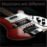 Musicians Are Different — Nigel Nisbet