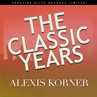 The Classic Years — Alexis Korner