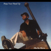 Keep Your Head Up — Charles Moore