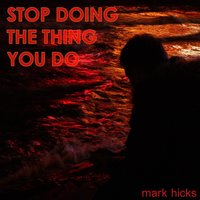 Stop Doing the Thing You Do — Mark Hicks