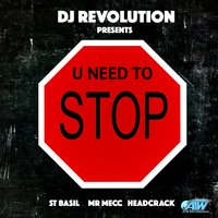 U Need to Stop — DJ Revolution, Mr. Mecc, Headkrak, St. Basil