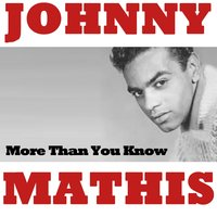 More Than You Know — Johnny Mathis