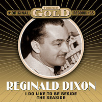 Forever Gold - I Do Like To Be Beside The Seaside — Reginald Dixon