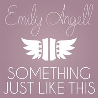 Something Just Like This — Emily Angell