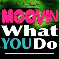 What You Do — Moovin