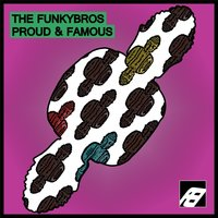 Proud & Famous — The Funky Bros