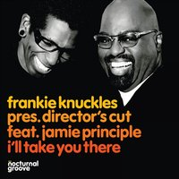 I'll Take You There — Frankie Knuckles, Director's Cut, Jamie Principle