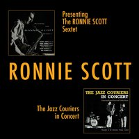 Presenting the Ronnie Scott Sextet + the Jazz Couriers in Concert — Ronnie Scott
