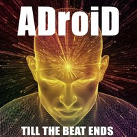 Till the Beat Ends — ADroiD