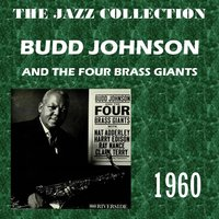 And the Four Brass Giants — Budd Johnson